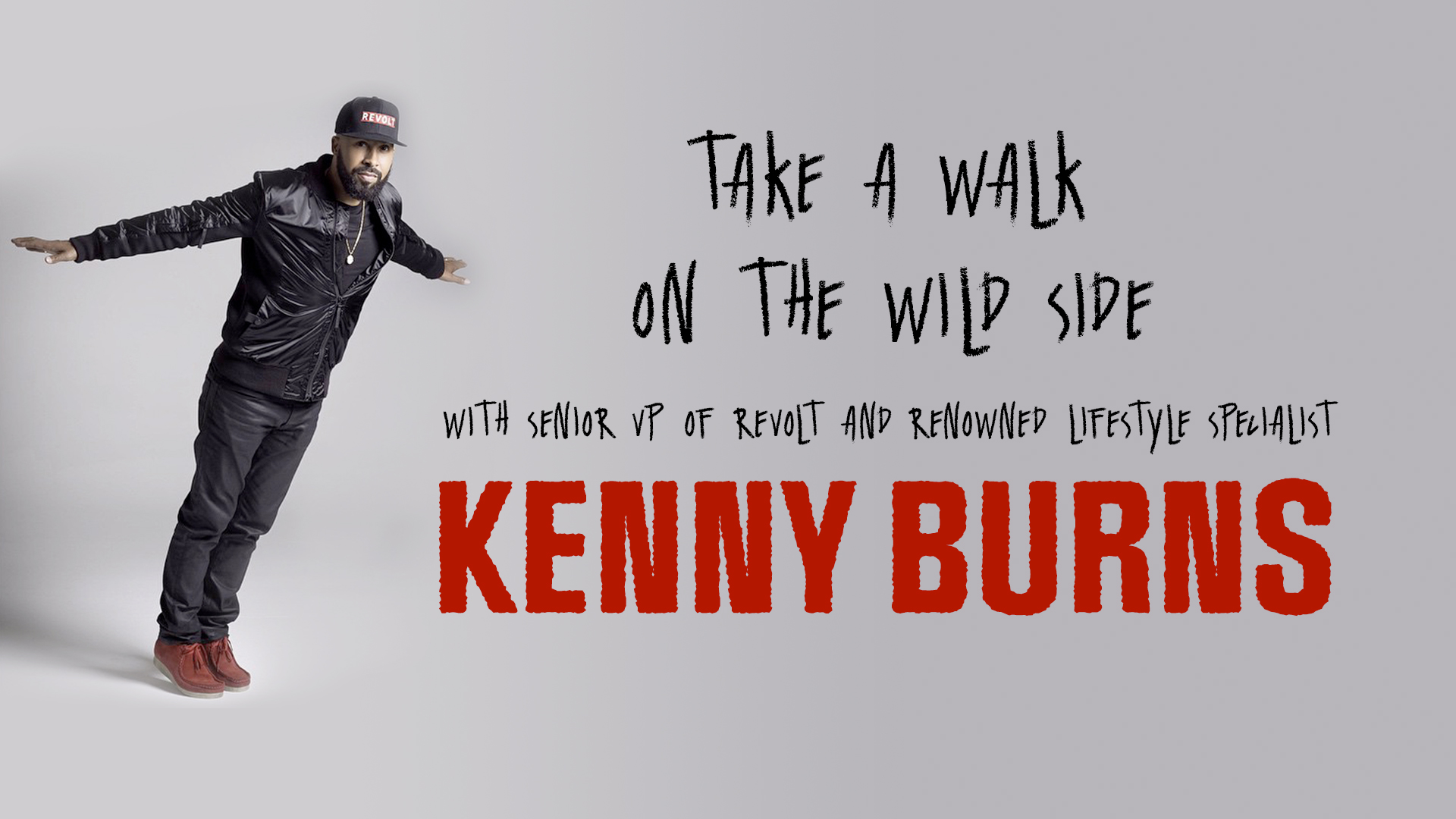 Take a walk on the wild side WITH SENIOR VP OF REVOLT AND RENOWNED LIFESTYLE SPECIALIST KENNY BURNS