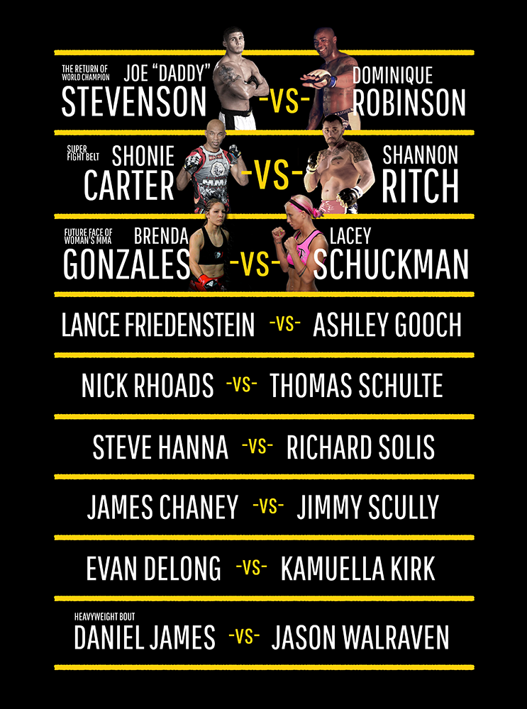 Joe Stevenson vs Dominique Robinson, Lance Friedenstein vs Ashley Gooch, Shonie Carter vs Shannon Rich, Brenda Gonzales vs Lacey Schuckman, Nick Rhoads vs Thomas Schulte, Steve Hanna vs Richard Solis, James Chaney vs Jimmy Scully, Evan DeLong vs Kamuella Kirk, Daniel James vs Jason Walraven